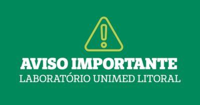 Atenção: comunicado importante do Laboratório da Unimed Litoral